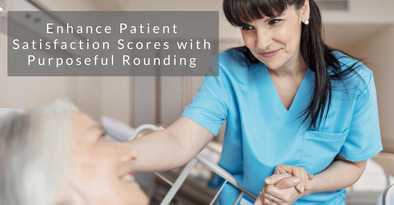 Enhance Patient Satisfaction Scores with Purposeful Rounding